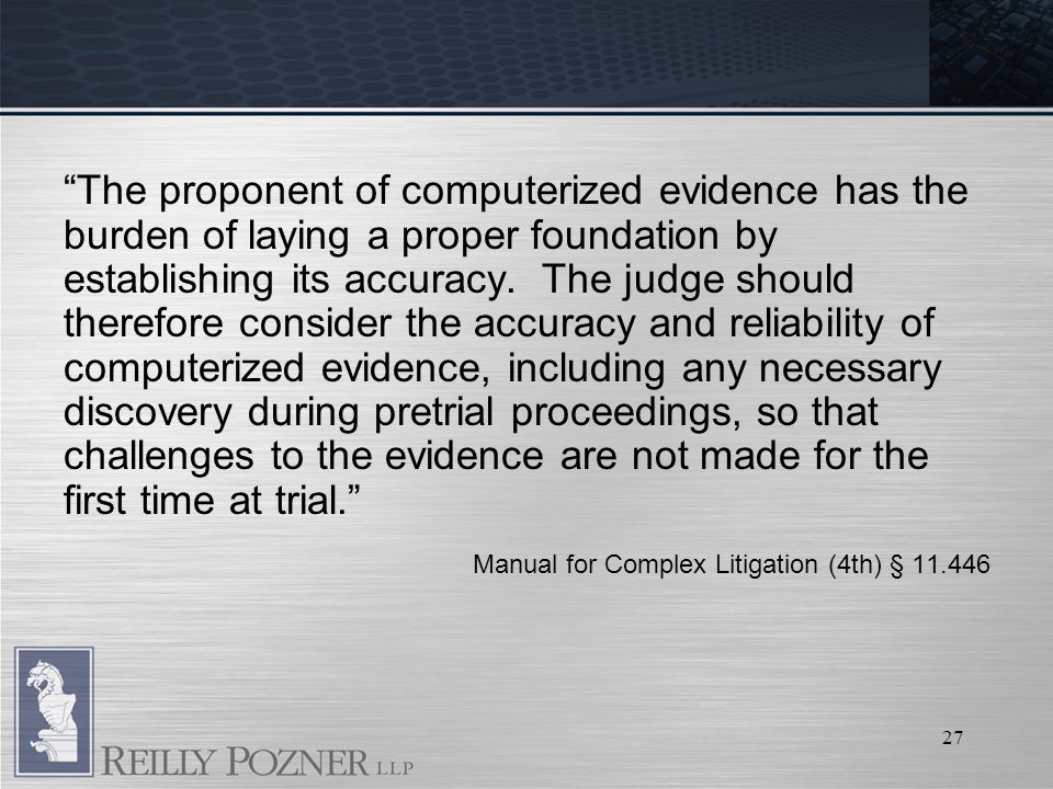 27 The proponent of computerized evidence has the burden of laying a proper foundation by establishing its accuracy.