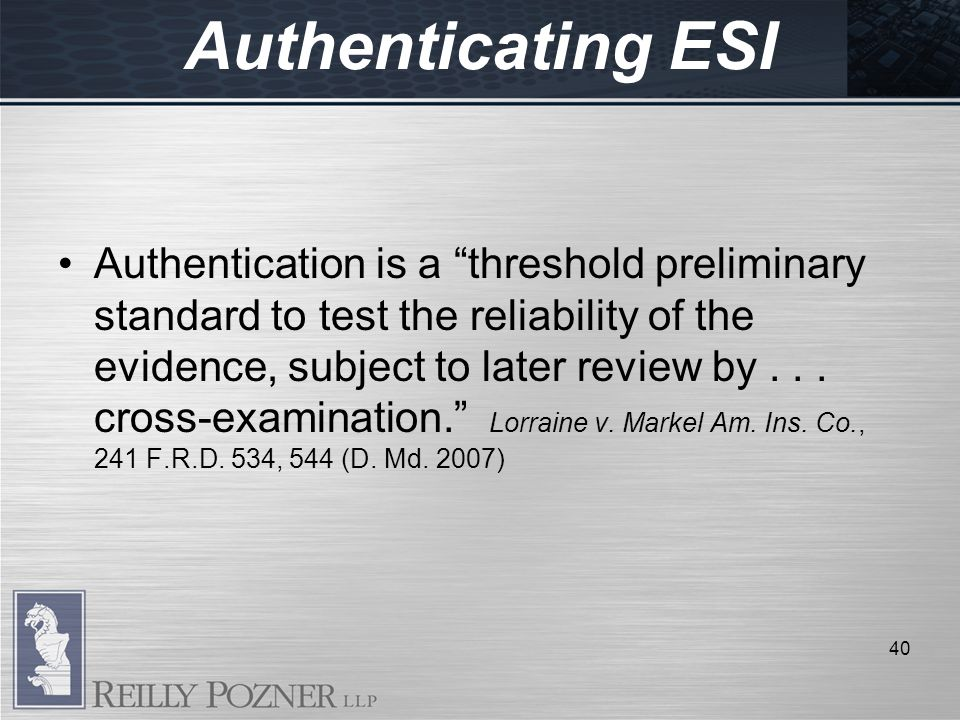 Authentication is a threshold preliminary standard to test the reliability of the evidence, subject to later review by...