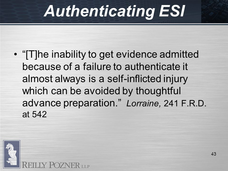[T]he inability to get evidence admitted because of a failure to authenticate it almost always is a self-inflicted injury which can be avoided by thoughtful advance preparation.