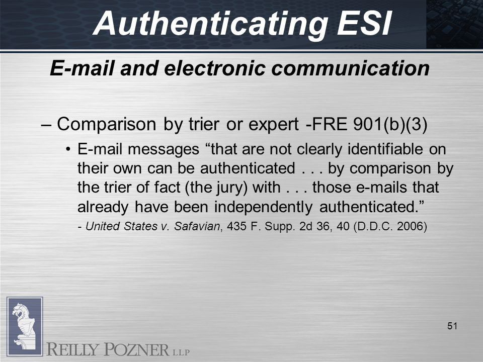 Authenticating ESI E-mail and electronic communication – Comparison by trier or expert -FRE 901(b)(3) E-mail messages that are not clearly identifiable on their own can be authenticated...