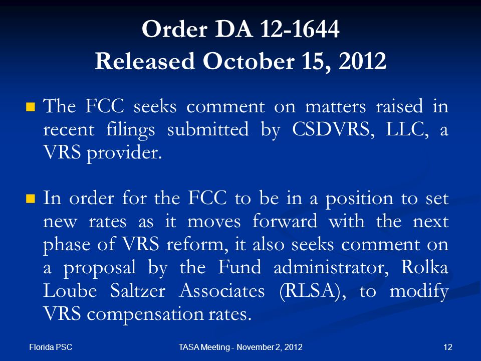 Florida PSC 12TASA Meeting - November 2, 2012 Order DA Released October 15, 2012 The FCC seeks comment on matters raised in recent filings submitted by CSDVRS, LLC, a VRS provider.