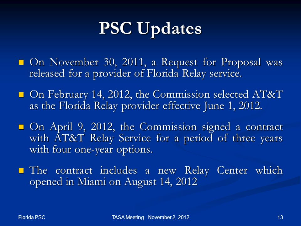 Florida PSC 13TASA Meeting - November 2, 2012 PSC Updates On November 30, 2011, a Request for Proposal was released for a provider of Florida Relay se