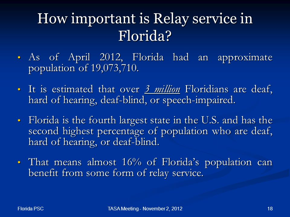Florida PSC 18TASA Meeting - November 2, 2012 How important is Relay service in Florida? As of April 2012, Florida had an approximate population of 19