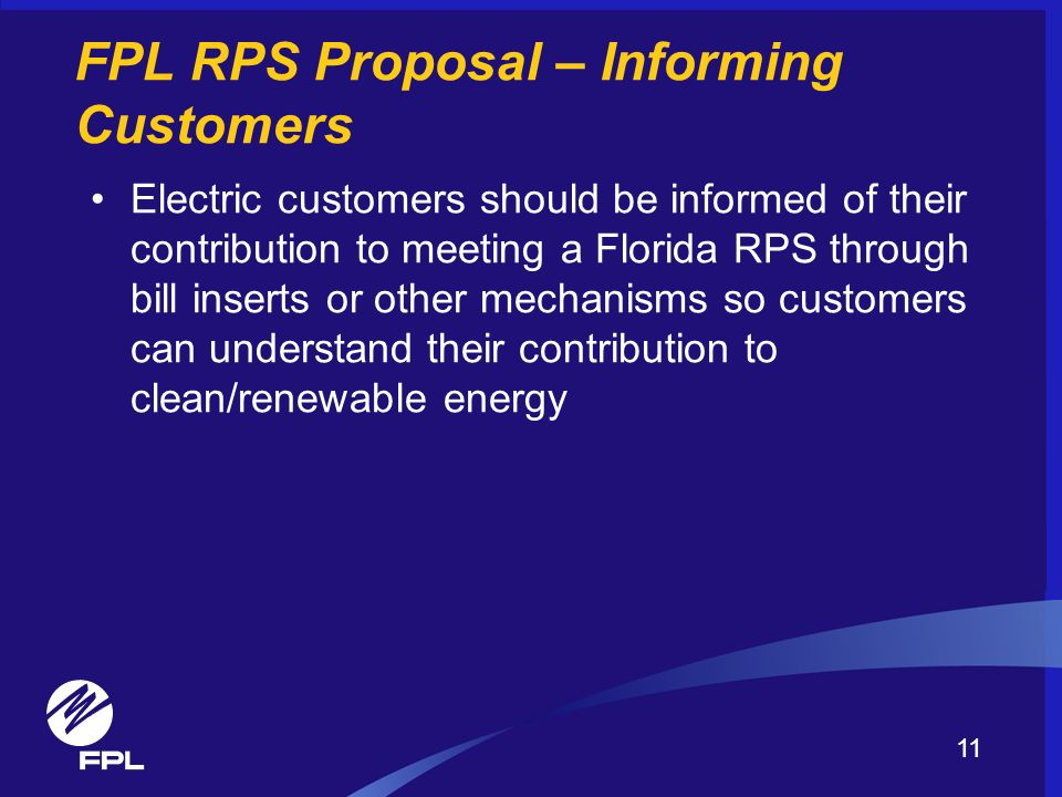 FPL RPS Proposal – Informing Customers Electric customers should be informed of their contribution to meeting a Florida RPS through bill inserts or ot