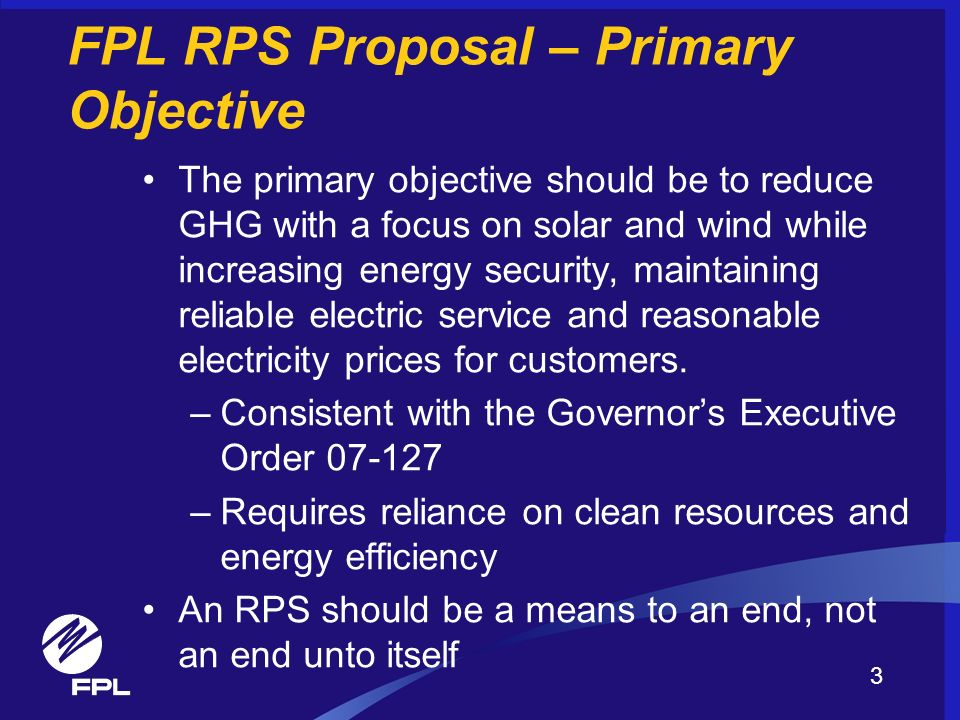 FPL RPS Proposal – Primary Objective The primary objective should be to reduce GHG with a focus on solar and wind while increasing energy security, ma