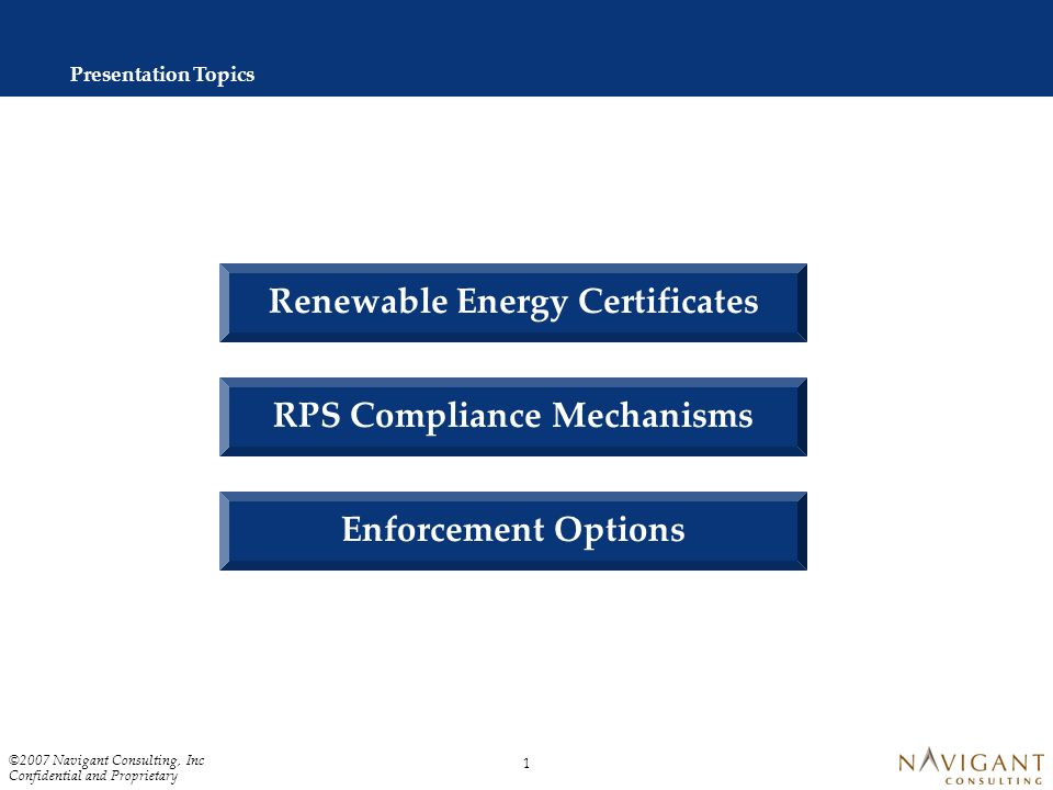 Confidential and Proprietary, ©2007 Navigant Consulting, Inc. Renewable Portfolio Standards: A Review of Compliance and Enforcement Options Ryan Katof
