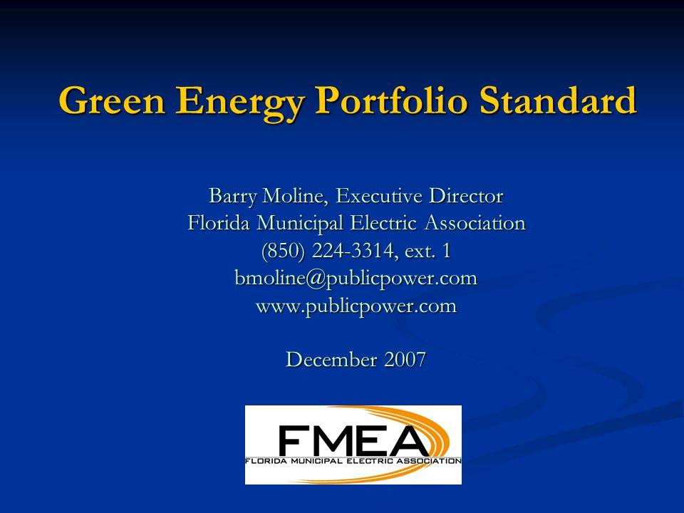 Green Energy Portfolio Standard Barry Moline, Executive Director Florida Municipal Electric Association (850) 224-3314, ext.