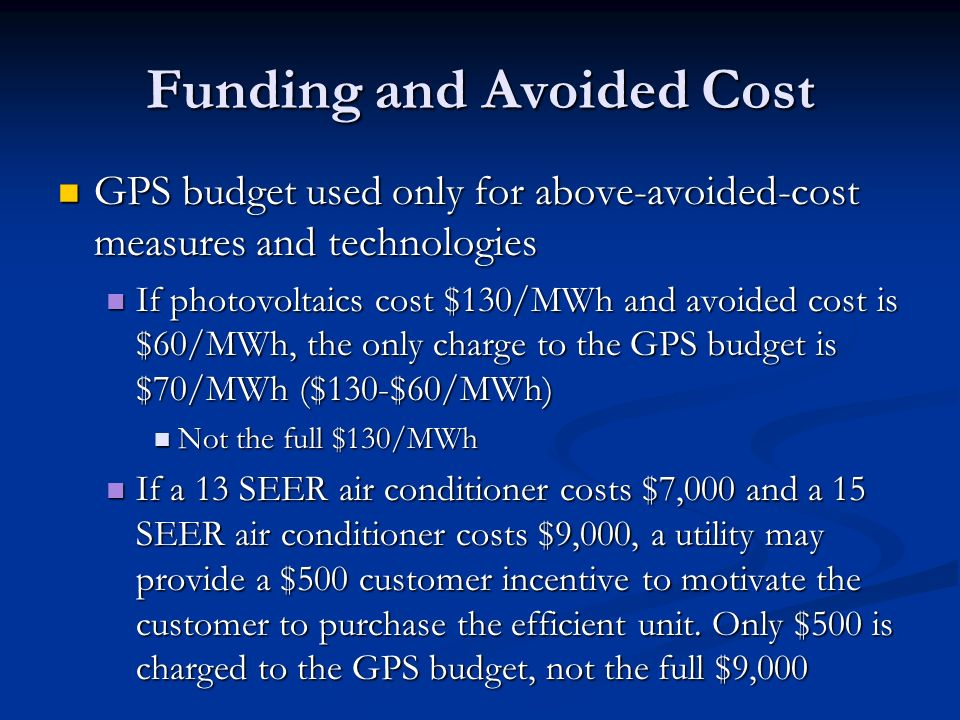 Funding and Avoided Cost GPS budget used only for above-avoided-cost measures and technologies GPS budget used only for above-avoided-cost measures an