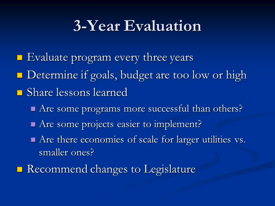 3-Year Evaluation Evaluate program every three years Evaluate program every three years Determine if goals, budget are too low or high Determine if go