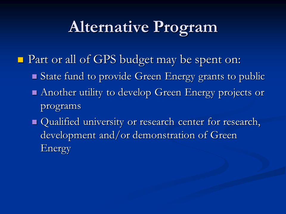 Alternative Program Part or all of GPS budget may be spent on: Part or all of GPS budget may be spent on: State fund to provide Green Energy grants to