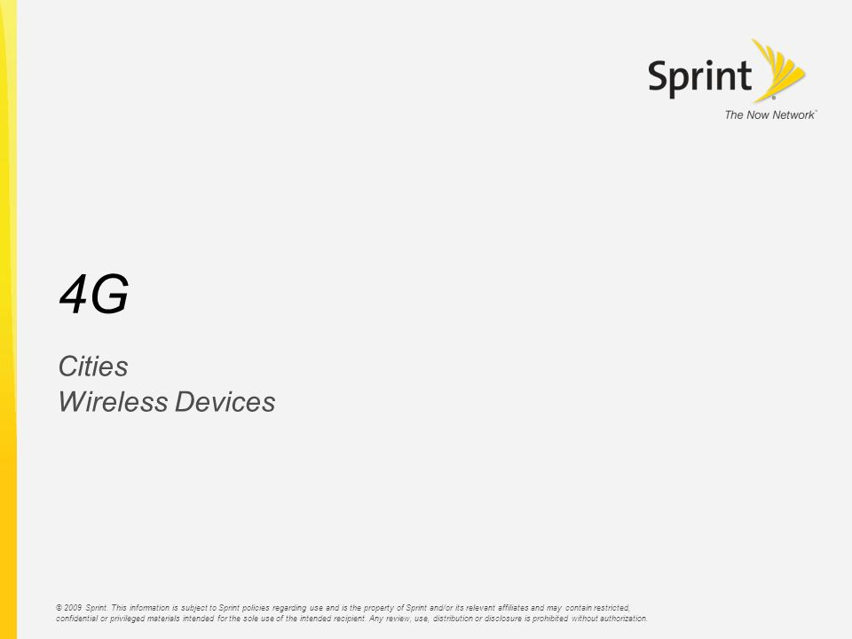 © 2009 Sprint. This information is subject to Sprint policies regarding use and is the property of Sprint and/or its relevant affiliates and may conta