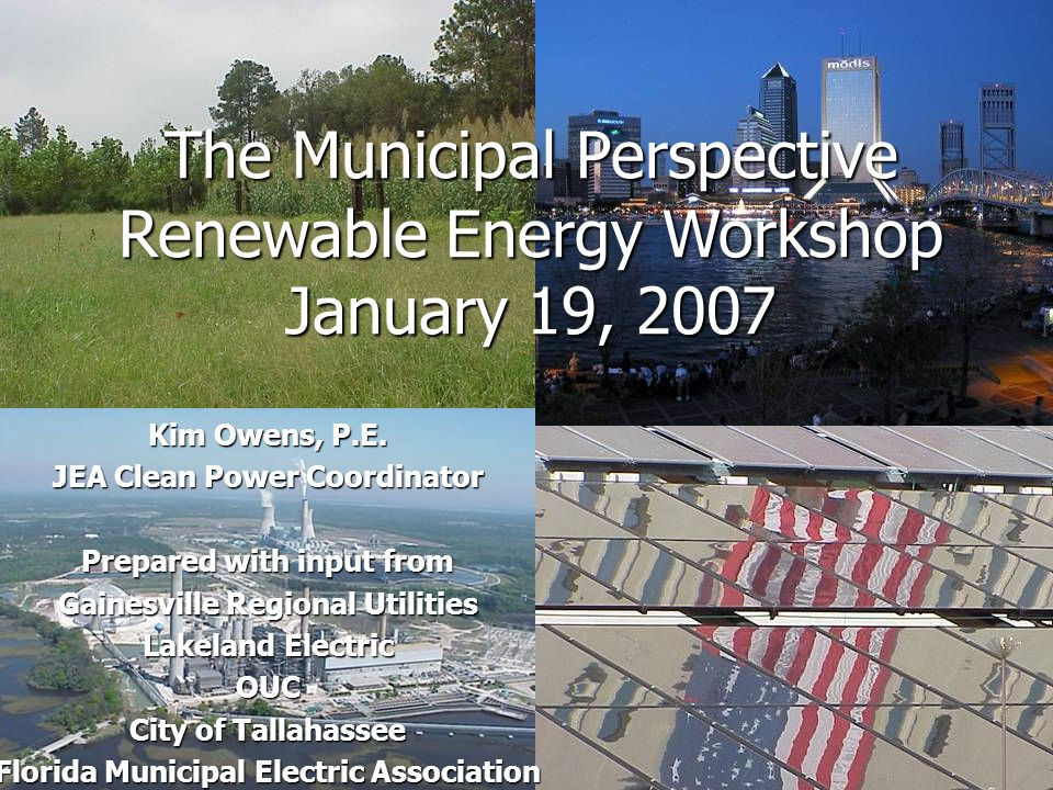 The Municipal Perspective Renewable Energy Workshop January 19, 2007 Kim Owens, P.E.