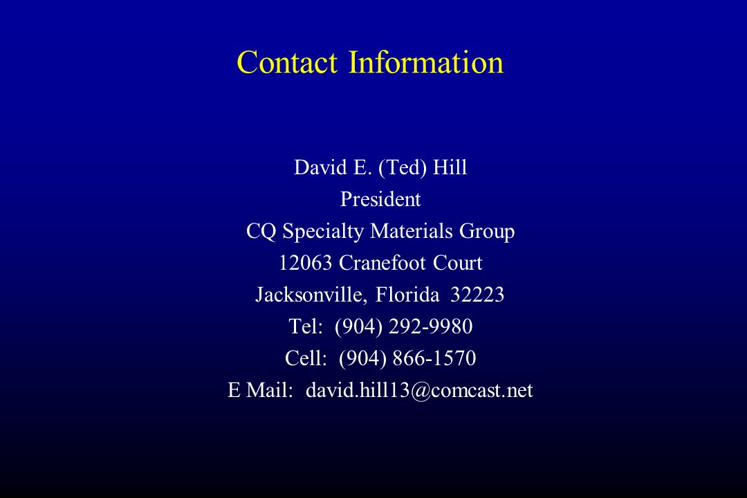 Contact Information David E. (Ted) Hill President CQ Specialty Materials Group 12063 Cranefoot Court Jacksonville, Florida 32223 Tel: (904) 292-9980 C