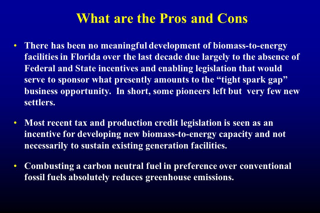 What are the Pros and Cons There has been no meaningful development of biomass-to-energy facilities in Florida over the last decade due largely to the