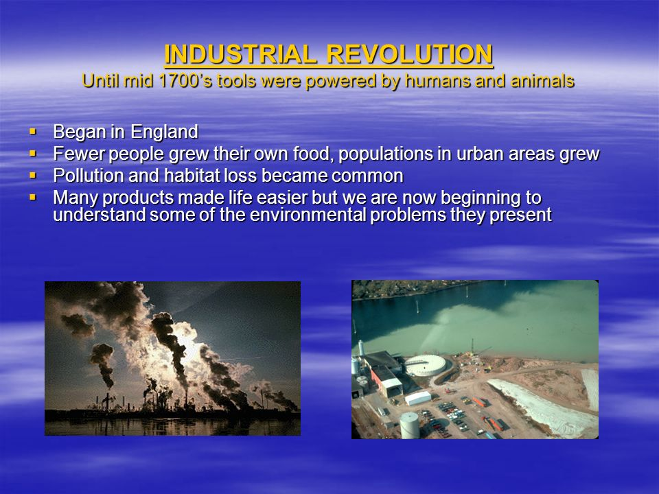 INDUSTRIAL REVOLUTION Until mid 1700s tools were powered by humans and animals Began in England Began in England Fewer people grew their own food, pop