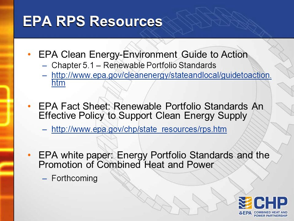 EPA RPS Resources EPA Clean Energy-Environment Guide to Action –Chapter 5.1 – Renewable Portfolio Standards –http://www.epa.gov/cleanenergy/stateandlo