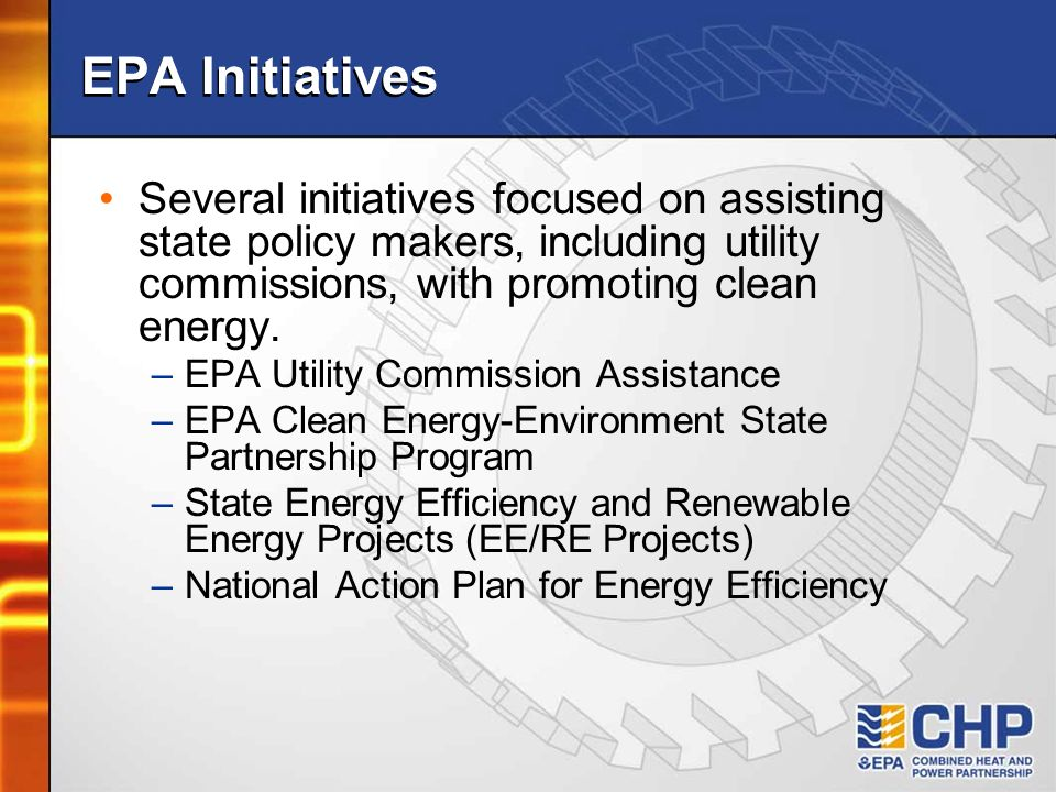 EPA Initiatives Several initiatives focused on assisting state policy makers, including utility commissions, with promoting clean energy. –EPA Utility