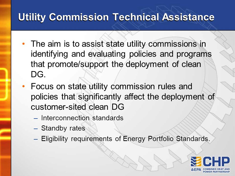 Utility Commission Technical Assistance The aim is to assist state utility commissions in identifying and evaluating policies and programs that promot