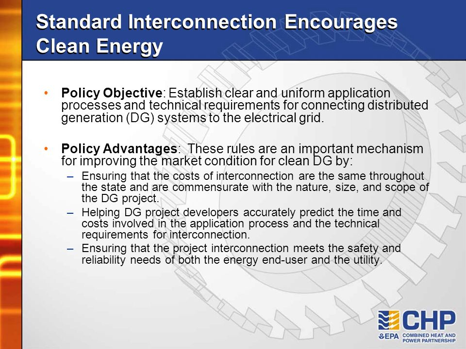 Standard Interconnection Encourages Clean Energy Policy Objective: Establish clear and uniform application processes and technical requirements for co
