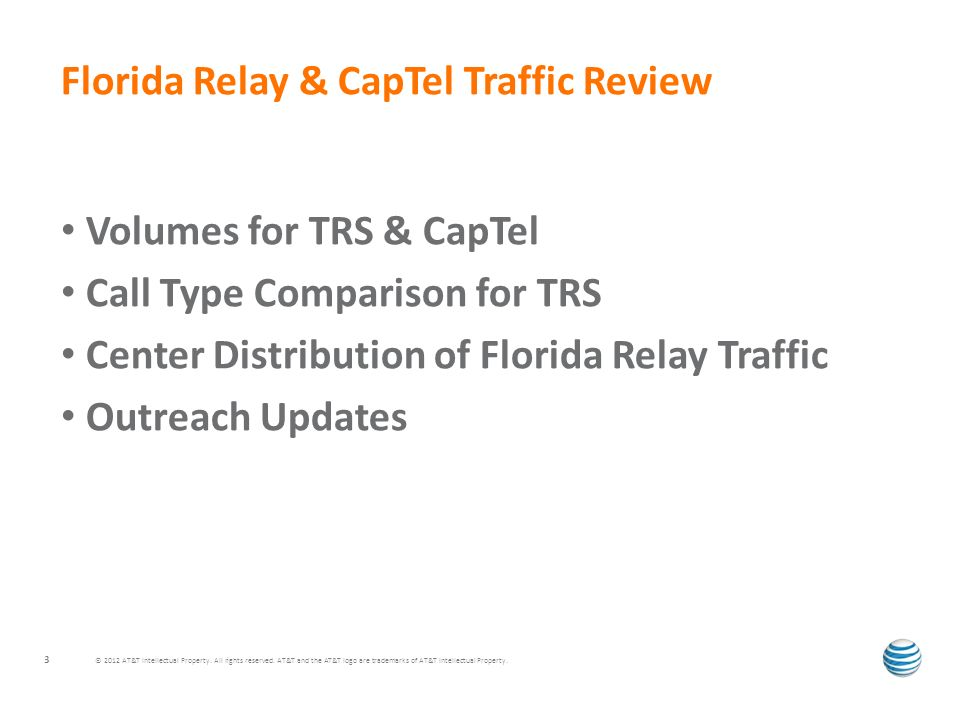 Florida Relay & CapTel Traffic Review Volumes for TRS & CapTel Call Type Comparison for TRS Center Distribution of Florida Relay Traffic Outreach Upda