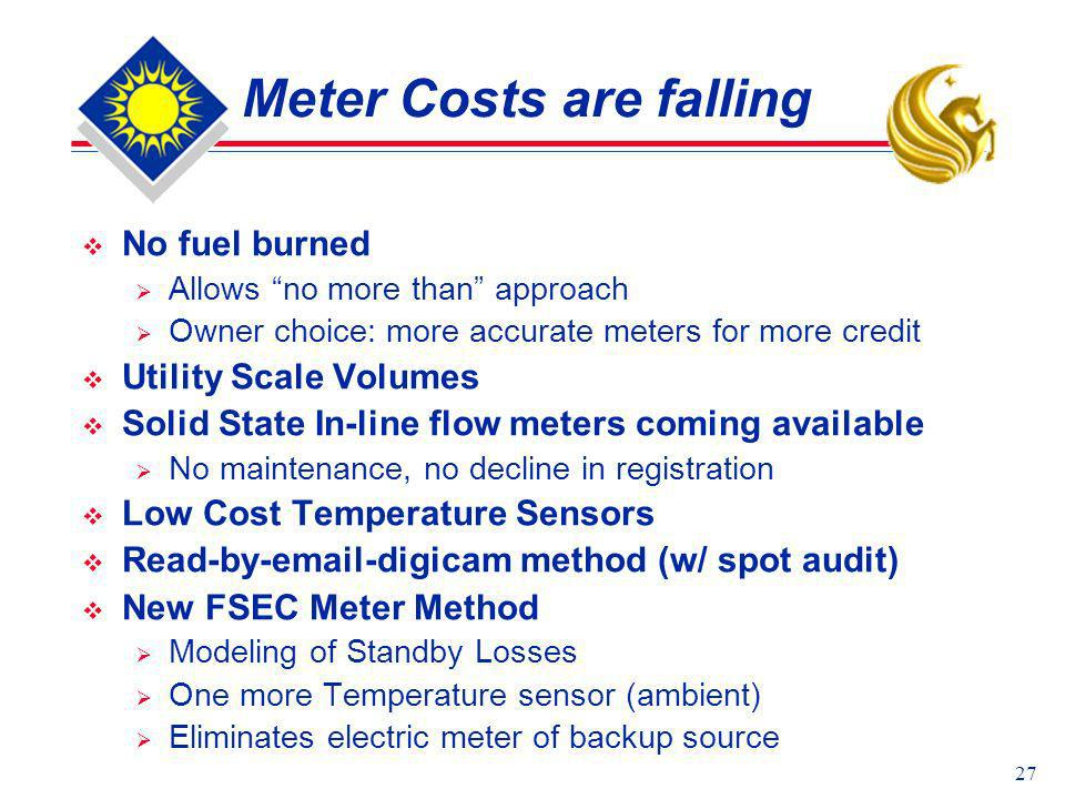 27 Meter Costs are falling No fuel burned Allows no more than approach Owner choice: more accurate meters for more credit Utility Scale Volumes Solid