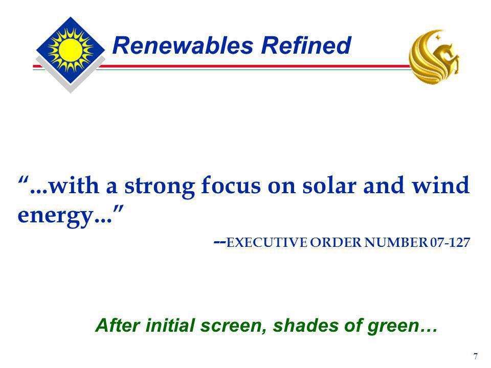 7 Renewables Refined After initial screen, shades of green…...with a strong focus on solar and wind energy... -- EXECUTIVE ORDER NUMBER 07-127