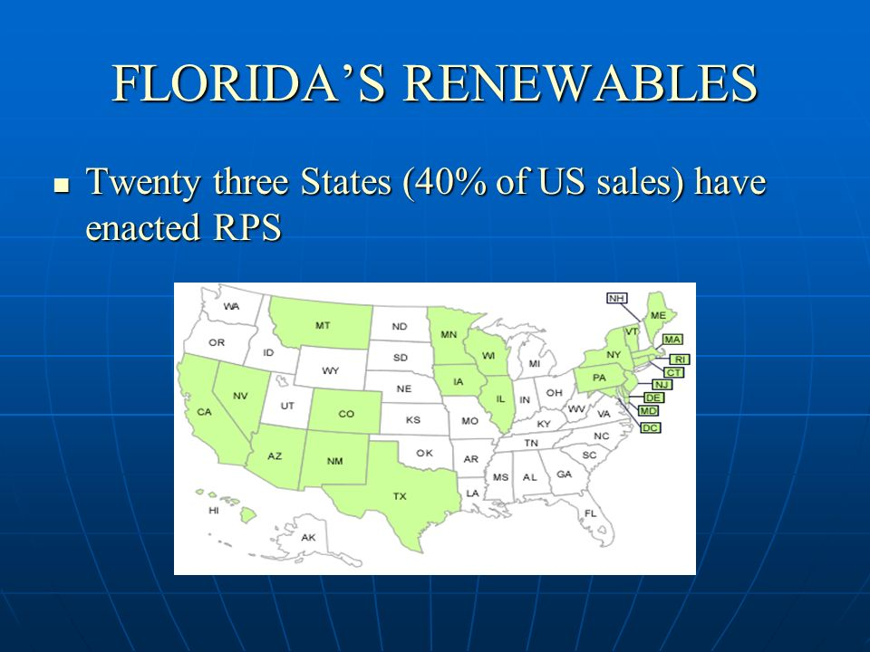 FLORIDAS RENEWABLES Twenty three States (40% of US sales) have enacted RPS Twenty three States (40% of US sales) have enacted RPS