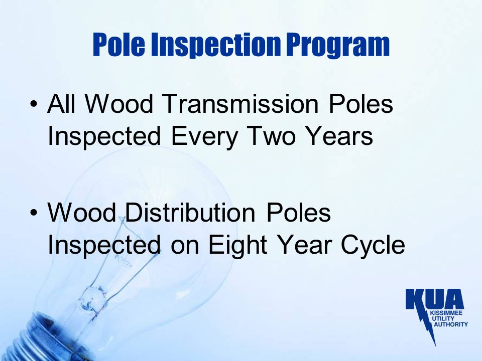 Pole Inspection Program All Wood Transmission Poles Inspected Every Two Years Wood Distribution Poles Inspected on Eight Year Cycle