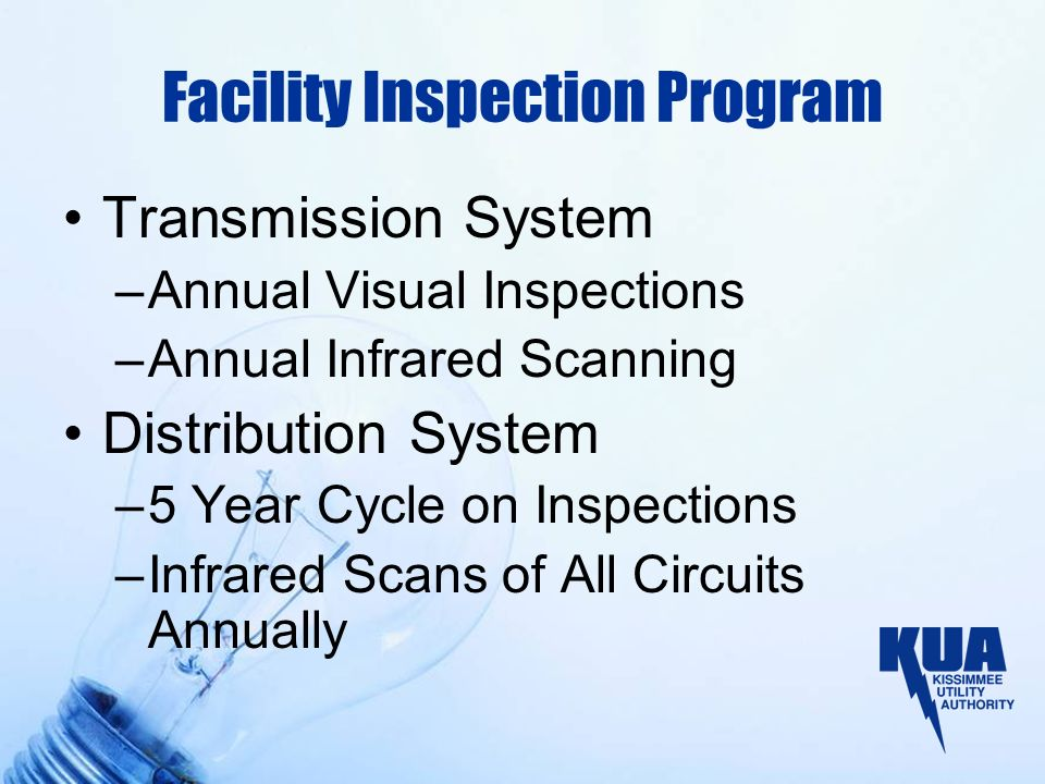 Facility Inspection Program Transmission System –Annual Visual Inspections –Annual Infrared Scanning Distribution System –5 Year Cycle on Inspections –Infrared Scans of All Circuits Annually
