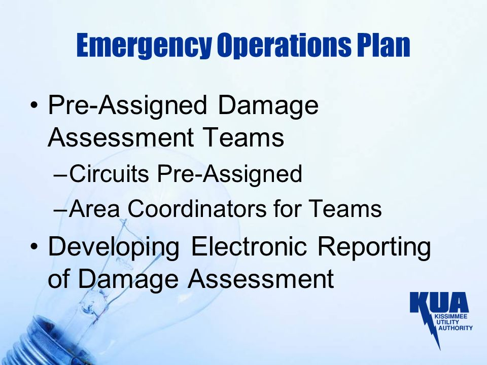 Emergency Operations Plan Pre-Assigned Damage Assessment Teams –Circuits Pre-Assigned –Area Coordinators for Teams Developing Electronic Reporting of