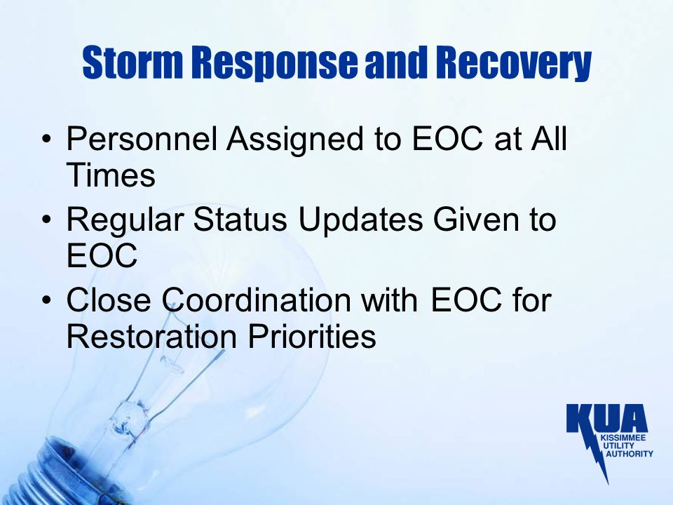 Storm Response and Recovery Personnel Assigned to EOC at All Times Regular Status Updates Given to EOC Close Coordination with EOC for Restoration Priorities
