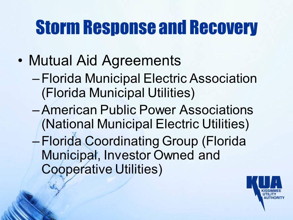 Storm Response and Recovery Mutual Aid Agreements –Florida Municipal Electric Association (Florida Municipal Utilities) –American Public Power Associa