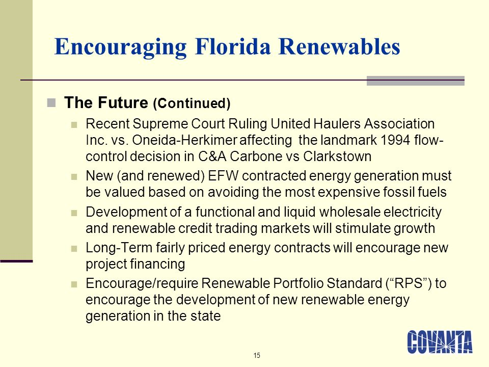 15 Encouraging Florida Renewables The Future (Continued) Recent Supreme Court Ruling United Haulers Association Inc.