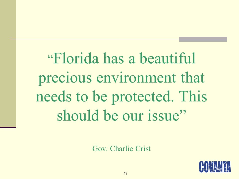 19 Florida has a beautiful precious environment that needs to be protected. This should be our issue Gov. Charlie Crist