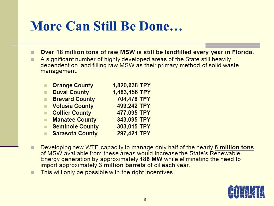 8 More Can Still Be Done… Over 18 million tons of raw MSW is still be landfilled every year in Florida.