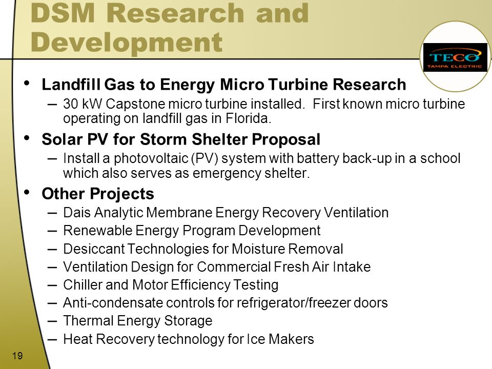 19 DSM Research and Development Landfill Gas to Energy Micro Turbine Research – 30 kW Capstone micro turbine installed. First known micro turbine oper