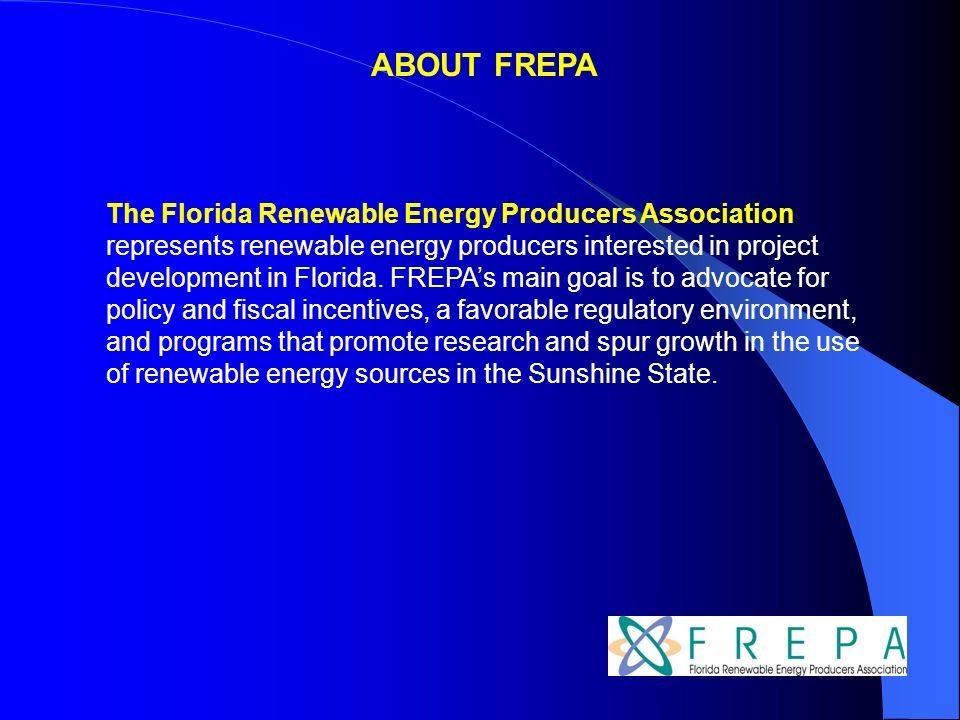 ABOUT FREPA The Florida Renewable Energy Producers Association represents renewable energy producers interested in project development in Florida.