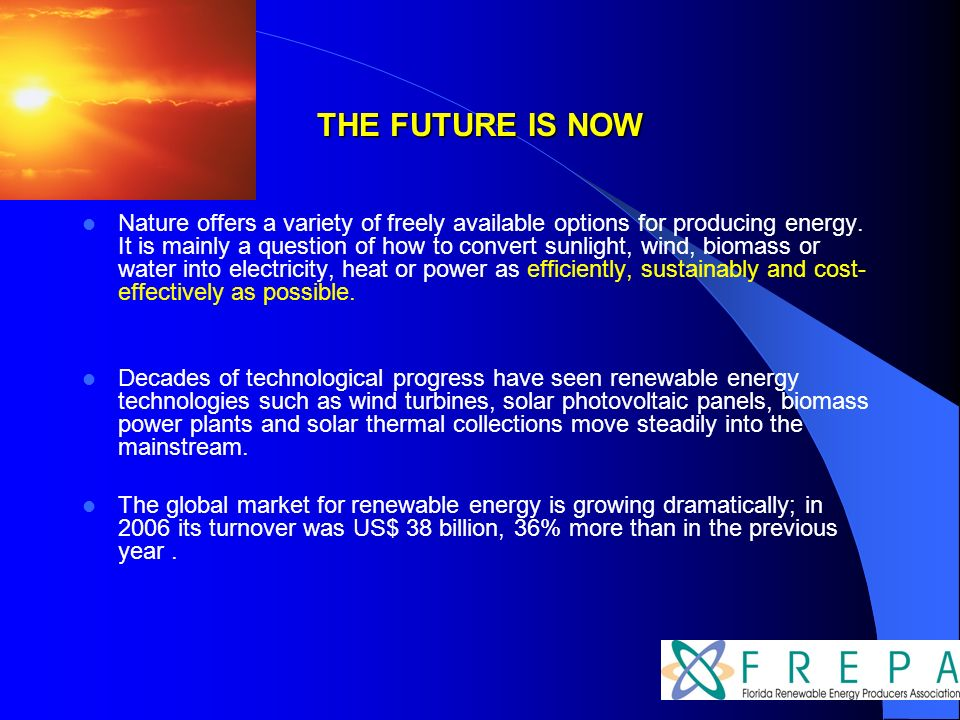 THE FUTURE IS NOW Nature offers a variety of freely available options for producing energy.
