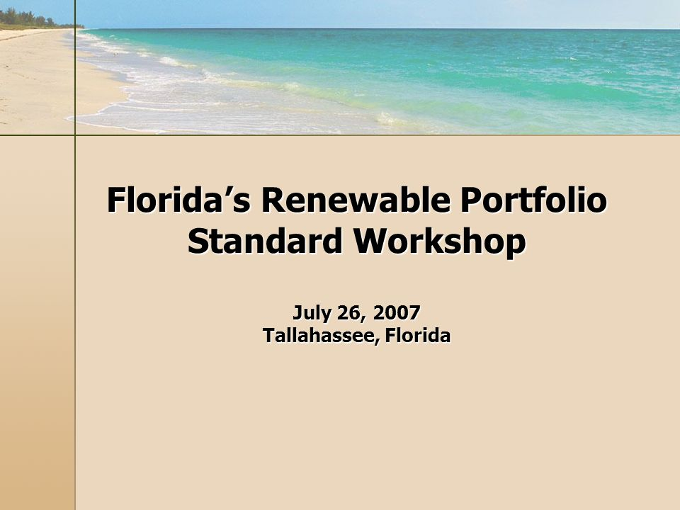 Floridas Renewable Portfolio Standard Workshop July 26, 2007 Tallahassee, Florida