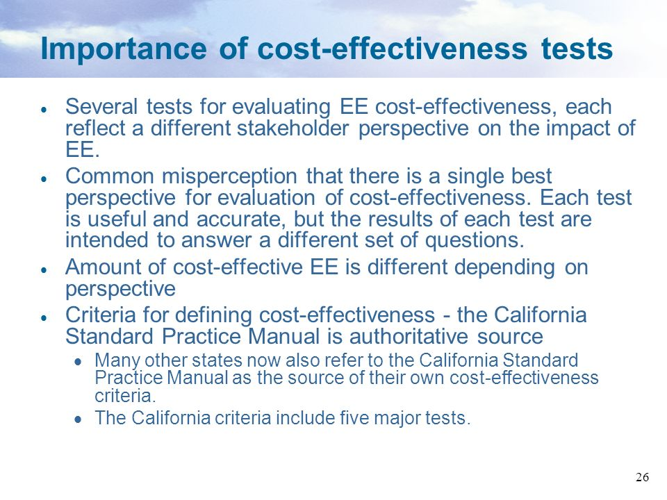 26 Importance of cost-effectiveness tests Several tests for evaluating EE cost-effectiveness, each reflect a different stakeholder perspective on the