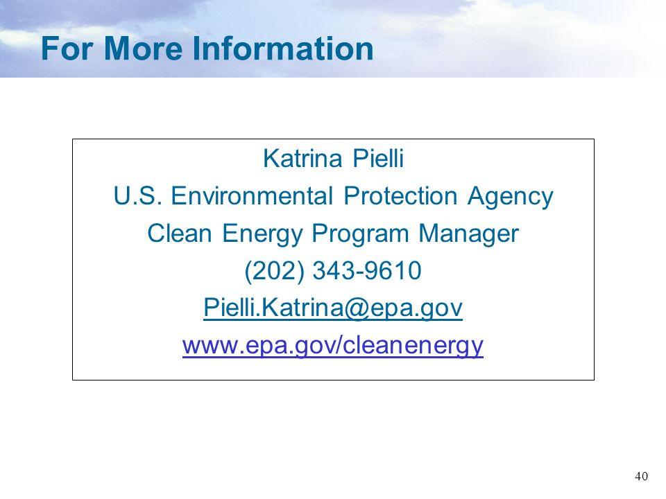 40 Katrina Pielli U.S. Environmental Protection Agency Clean Energy Program Manager (202) 343-9610 Pielli.Katrina@epa.gov www.epa.gov/cleanenergy For