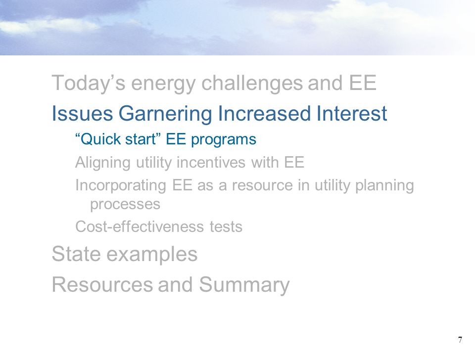 7 Todays energy challenges and EE Issues Garnering Increased Interest Quick start EE programs Aligning utility incentives with EE Incorporating EE as