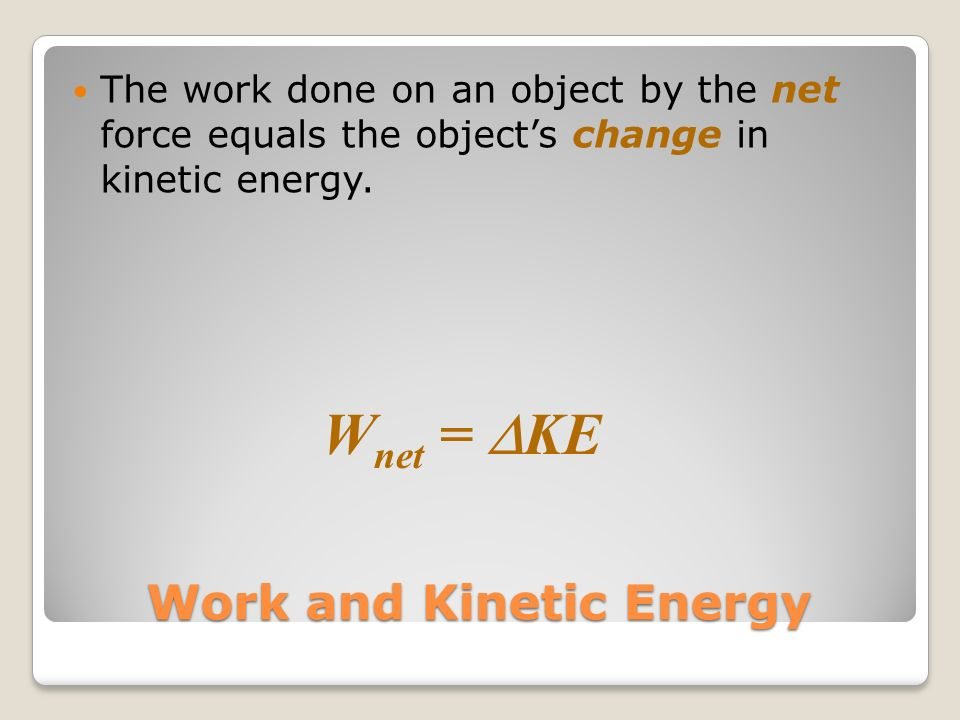 Kinetic energy is a scalar quantity. When the kinetic energy of an object changes, work has been done on the object. Work is a scalar quantity. What i