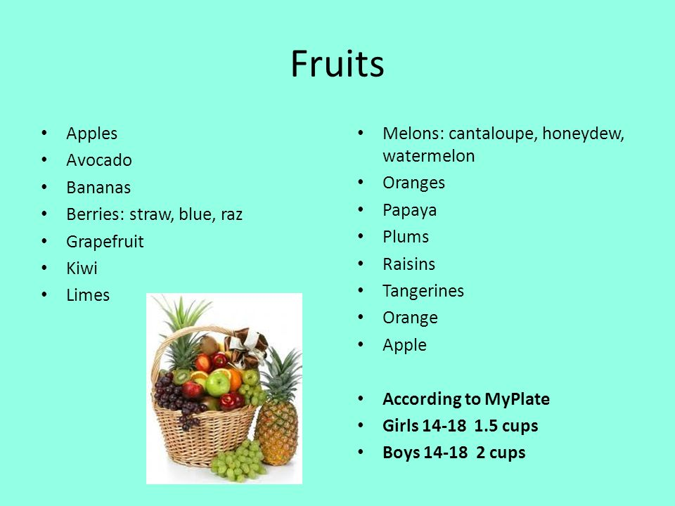 Fruits Apples Avocado Bananas Berries: straw, blue, raz Grapefruit Kiwi Limes Melons: cantaloupe, honeydew, watermelon Oranges Papaya Plums Raisins Ta