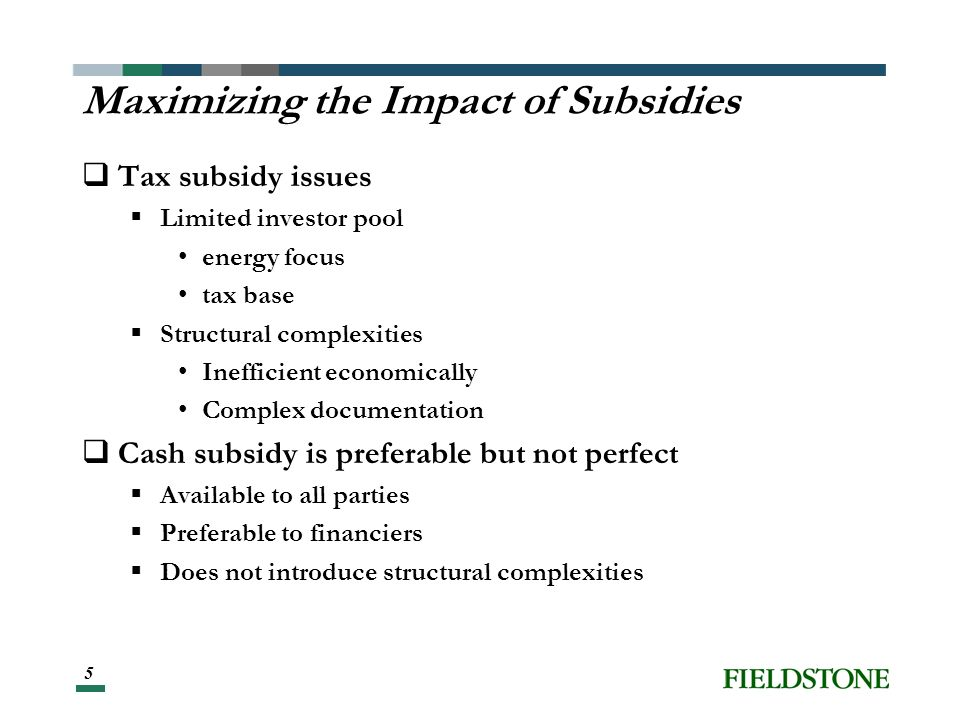 5 Maximizing the Impact of Subsidies Tax subsidy issues Limited investor pool energy focus tax base Structural complexities Inefficient economically Complex documentation Cash subsidy is preferable but not perfect Available to all parties Preferable to financiers Does not introduce structural complexities