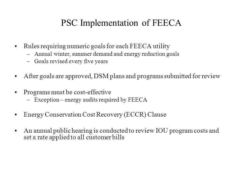 PSC Implementation of FEECA Rules requiring numeric goals for each FEECA utility –Annual winter, summer demand and energy reduction goals –Goals revis