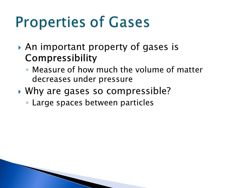 An important property of gases is Compressibility Measure of how much the volume of matter decreases under pressure Why are gases so compressible? Lar