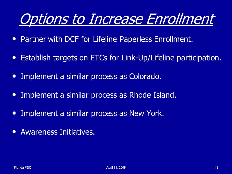 Florida PSCApril 11, Options to Increase Enrollment Partner with DCF for Lifeline Paperless Enrollment.