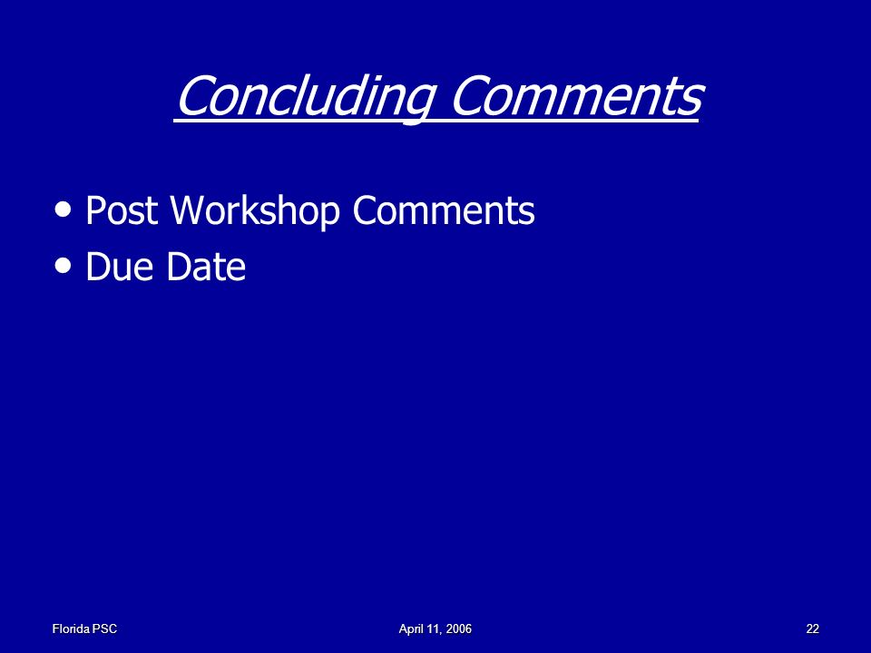 Florida PSCApril 11, Concluding Comments Post Workshop Comments Due Date