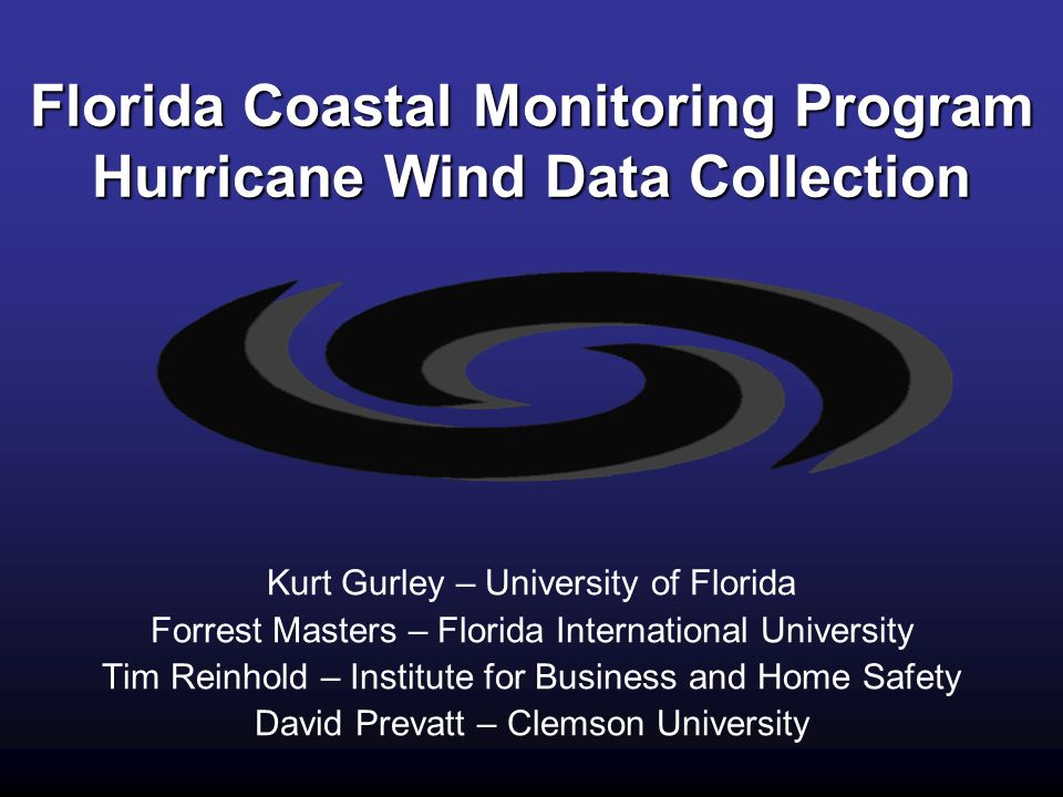 Florida Coastal Monitoring Program Hurricane Wind Data Collection Kurt Gurley – University of Florida Forrest Masters – Florida International Universi